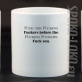 Fuck the Fucking Fuckers before Fucking Fuckers Fuck you - Kubek Ceramiczny